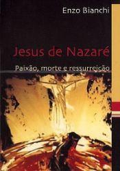 Read more: Jesus de Nazaré. Paixão, morte e ressurreição