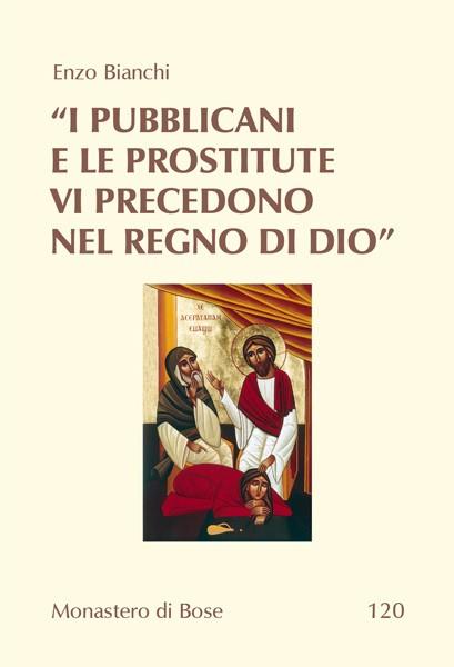 """""""I pubblicani e le prostitute vi precedono nel regno di Dio"""""""