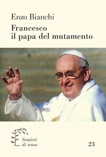 Francesco, il papa del mutamento