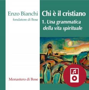 Chi è il cristiano (I) - Una grammatica della vita spirituale