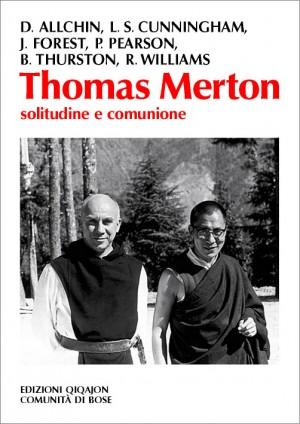 Thomas Merton. Solitudine e comunione