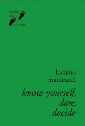 Know Yourself, Dare, Decide