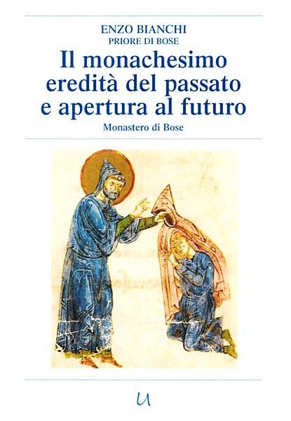 Il monachesimo eredità del passato e apertura al futuro